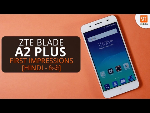 ZTE Blade A2 Plus: First Look | Hands on | Price | Hindi हिन्दी