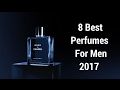 8 Best Perfumes For Men | Mens Fashion 2017 | Mens Style