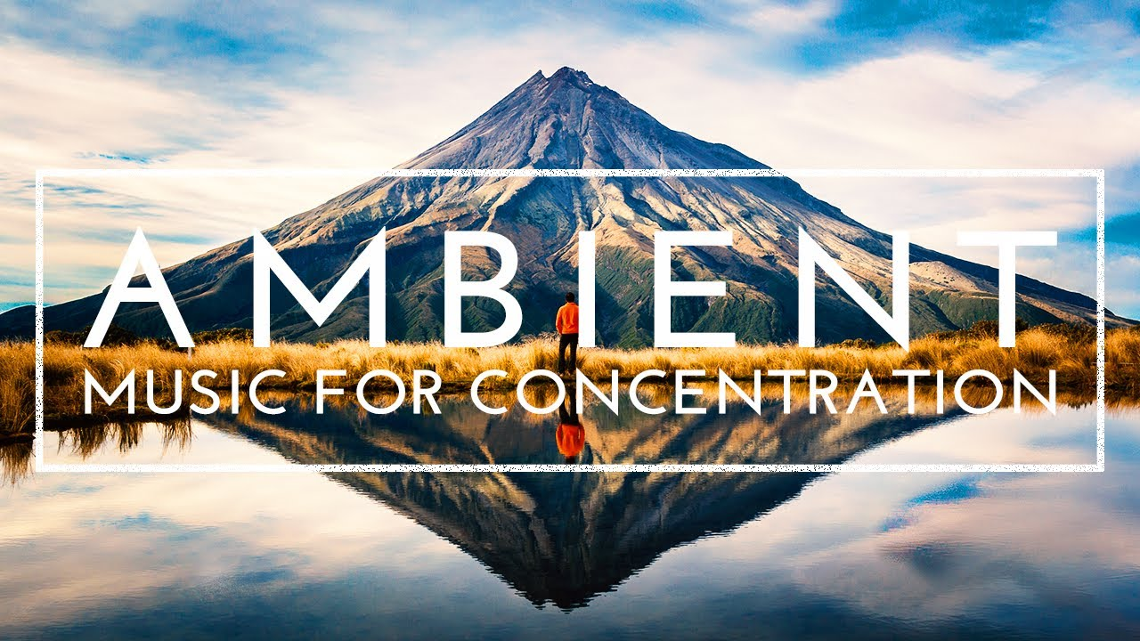 4 Hours of Ambient Music For Studying, Concentration and Focus - Deep Focus Music