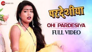 ओही परदेसिया Ohi Pardesiya Full | Pardeshiya | Radha Maurya | Ashish Verma