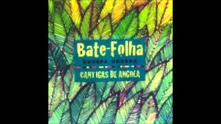 Bate Folha Kupapa Unsaba - Cantigas de Angola (2005) Álbum Completo - Full Album