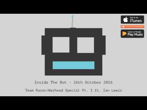 Inside The Bot - 26th October 2016 - Team Razer/Warhead Special Pt. I ft. Ian Lewis