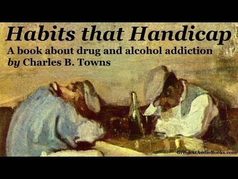HABITS THAT HANDICAP by Charles B. Towns - FULL AudioBook | Alcoholism & Drug Addiction Treatment