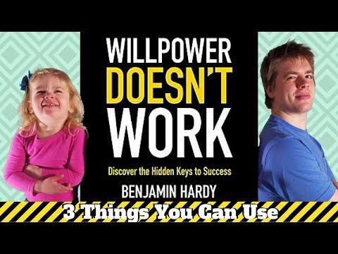 Willpower Doesn't Work by Benjamin Hardy - 3 Big Ideas