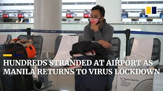 Hundreds stranded at Manila airport as Philippines returns to Covid-19 lockdown