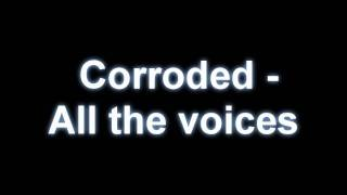 Corroded - All the voices