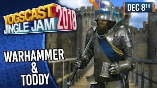 WARHAMMER & TODDY w/ TOM & BEN! - YOGSCAST JINGLE JAM! - 8th D…