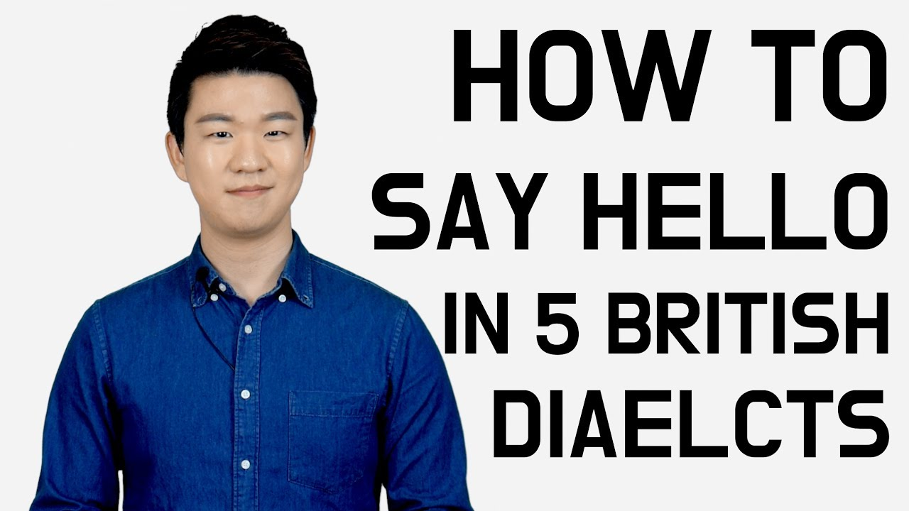 How To Say Hello In 5 Uk Dialects Korean Billy Youtube