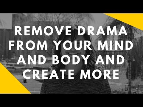 Remove Drama From Your Mind And Body