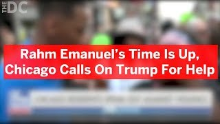 Chicago Calls On Trump For Help, Rahm Emanuel's Time Is Up