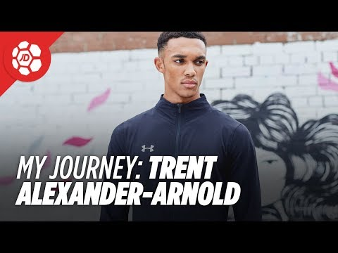 My Journey: Trent AlexanderArnold Liverpool and England Under 21
