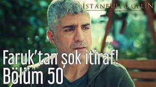 İstanbullu Gelin 50. Bölüm - Faruk'tan Şok İtiraf!