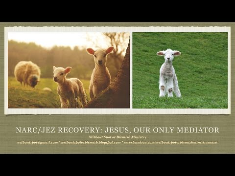 "Recovery/Freedom from ""Codependency""/Narcissist-Jezebel Abuse, Jesus Our Only Mediator"