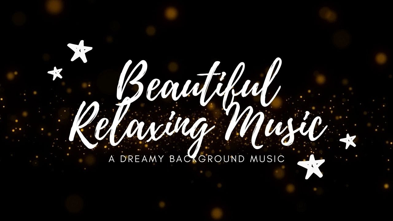 Beautiful Relaxing Music, A Dreamy Background Music