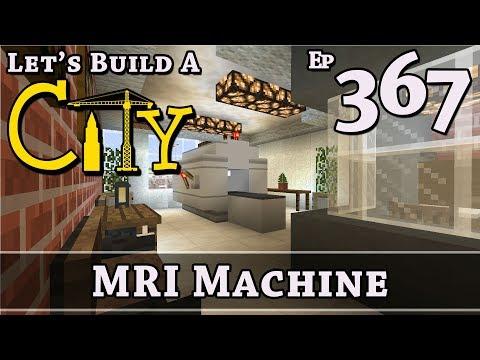 How To Build A City :: Minecraft :: MRI Machine :: E367
