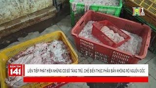 Phát hiện hàng loạt sai phạm về thực phẩm bẩn, không nguồn gốc | Tin nóng 24H | Nhật ký 141