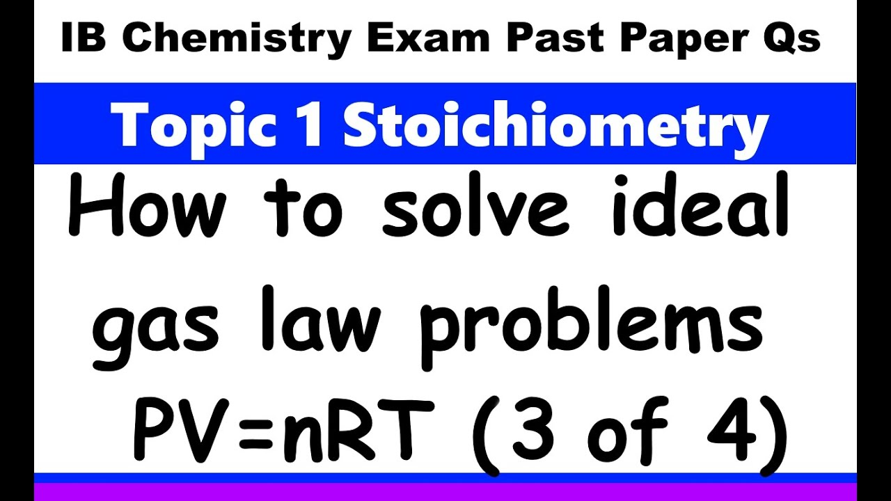 how to solve problems the ideal gas law pv nrt ib chemistry how to solve problems the ideal gas law pv nrt ib chemistry past paper exam qs 3 of 4