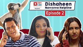 Dishaheen Navyuva Helpline For Clueless Millennials: Episode 2 ft. Ahsaas Channa & Sanaya Pithawalla