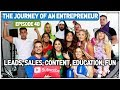 The Journey of an Entrepreneur - Episode 48: Leads, Sales, Content, Education, Fun