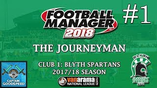 Let's Play FM18 | The Journeyman (Blyth) S01 E01: FM18 FIRST IMPRESSIONS! | Football Manager 2018