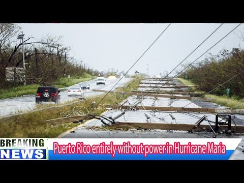 Puerto Rico entirely without power in Hurricane Maria - Breaking Daily News