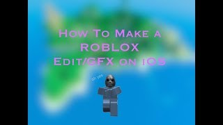 How to make an edit on IOS (Roblox)