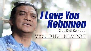 Video I LOVE YOU KEBUMEN - DIDI KEMPOT download MP3, 3GP, MP4, WEBM, AVI, FLV Januari 2018