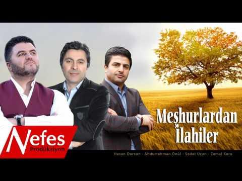 Meşhurlardan İlahiler - Hasan Dursun - Sedat Uçan - Abdurrahman Önül - Cemal Kuru    2017