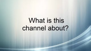 What my YouTube channel is about