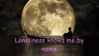 loneliness knows me by name