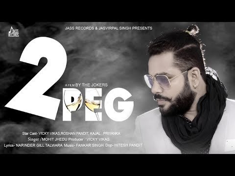 2 Peg | (Full HD) | Mohit Jhaidu | New Punjabi Songs 2017 | Latest Punjabi Songs 2017