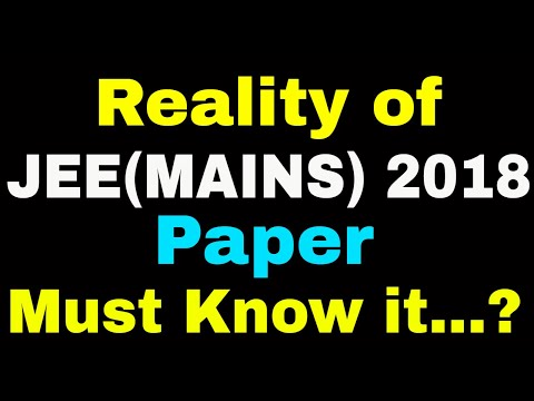 Reality of JEE MAIN 2018 Paper || Students & Parents must watch it before JEE MAIN 2018 Paper.