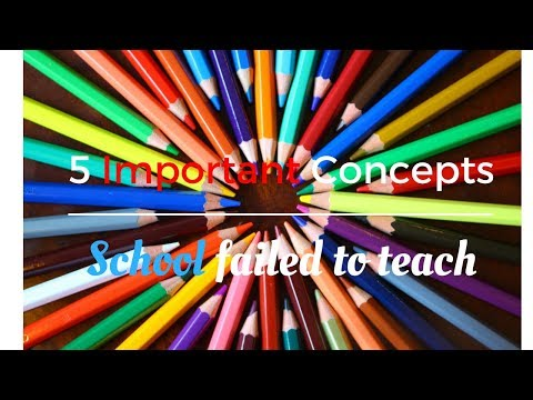 5 Important concepts the education system failed to teach