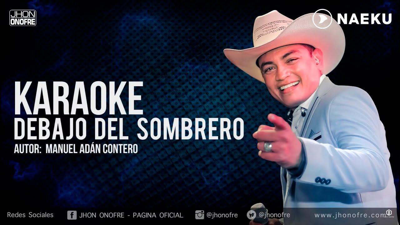 e712f95b87c56 Jhon Onofre - Debajo del Sombrero (Karaoke) - YouTube