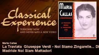 Maria Callas : La Traviata  Giuseppe Verdi - Noi Siamo Zingarelle... Di Madride Noi Siam Mattadori