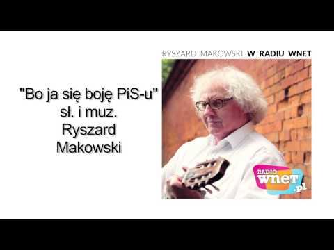 """Ryszard Makowski - """"Bo ja się boję PiS-u"""""""