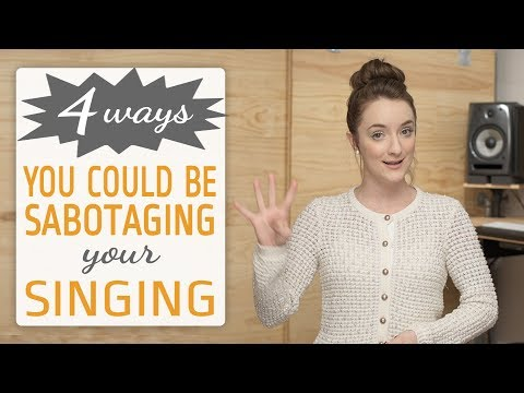 4 Ways You Could Be Sabotaging Your Singing