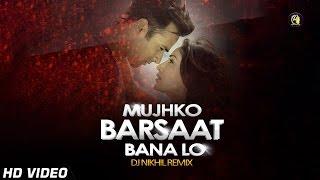 Mujhko Barsaat Bana Lo (Remix) By DJ NIKhil | Si Shipon | Junooniyat 2016