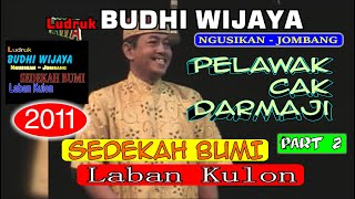 Download 09. PELAWAK CAK DARMAJI PART 2 - 2 _ LUDRUK BUDHI WIJAYA _ SEDEKAH BUMI LABAN KULON 2011