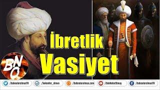 Fatih Sultan Mehmet& 39 in Çağlara Meydan Okuyan İbretlik Vasiyeti
