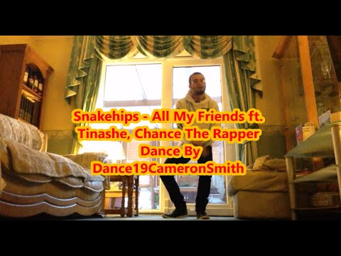 Snakehips - All My Friends ft.  Tinashe & Chance The Rapper | Dance19CameronSmith