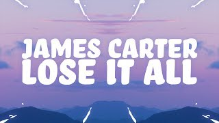 Download James Carter - Lose It All (Lyrics) feat. Dominic Neill Mp3 and Videos