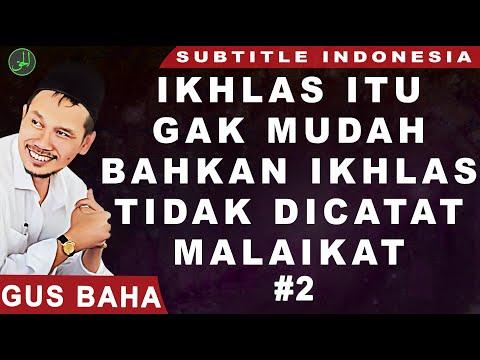 Gus Baha | Ikhlas Itu Gak Mudah, Bahkan Tidak Dicatat Malaikat  | Subtitle Indonesia |#2