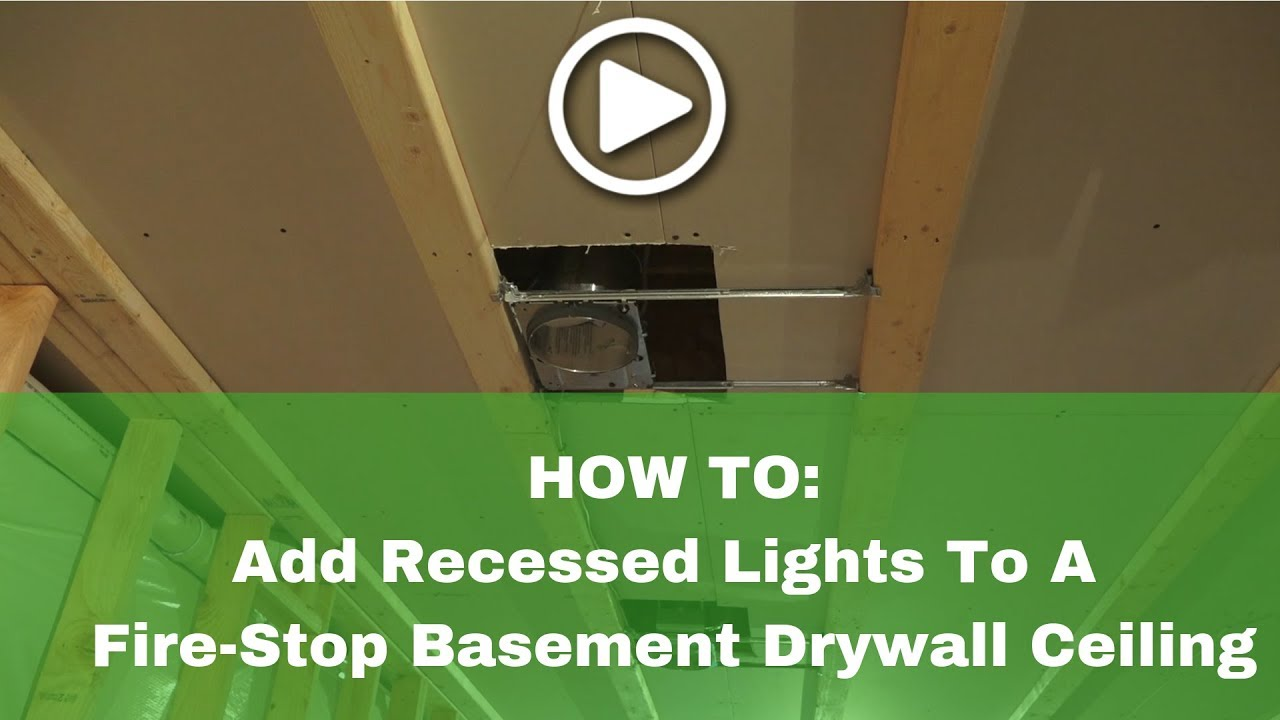 How To Install Recessed Lights In A Basement Drywall Fire Stop Ceiling