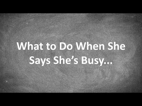 What To Do When She Says She's Busy...