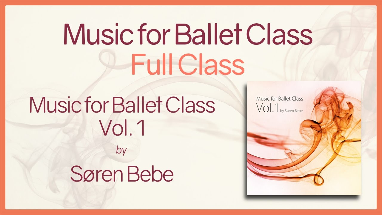 Piano Music For Full Ballet Class 1 Hour Of Inspiring Piano Music For Ballet Class Youtube