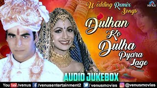 Best Hindi Wedding Songs | Dulhan Ko Dulha Pyara Lage | Jukebox | Superhit Songs