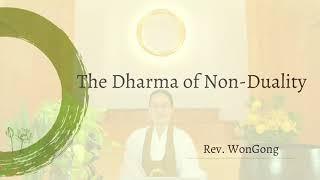 The Dharma of Non-Duality - Rev. WonGong