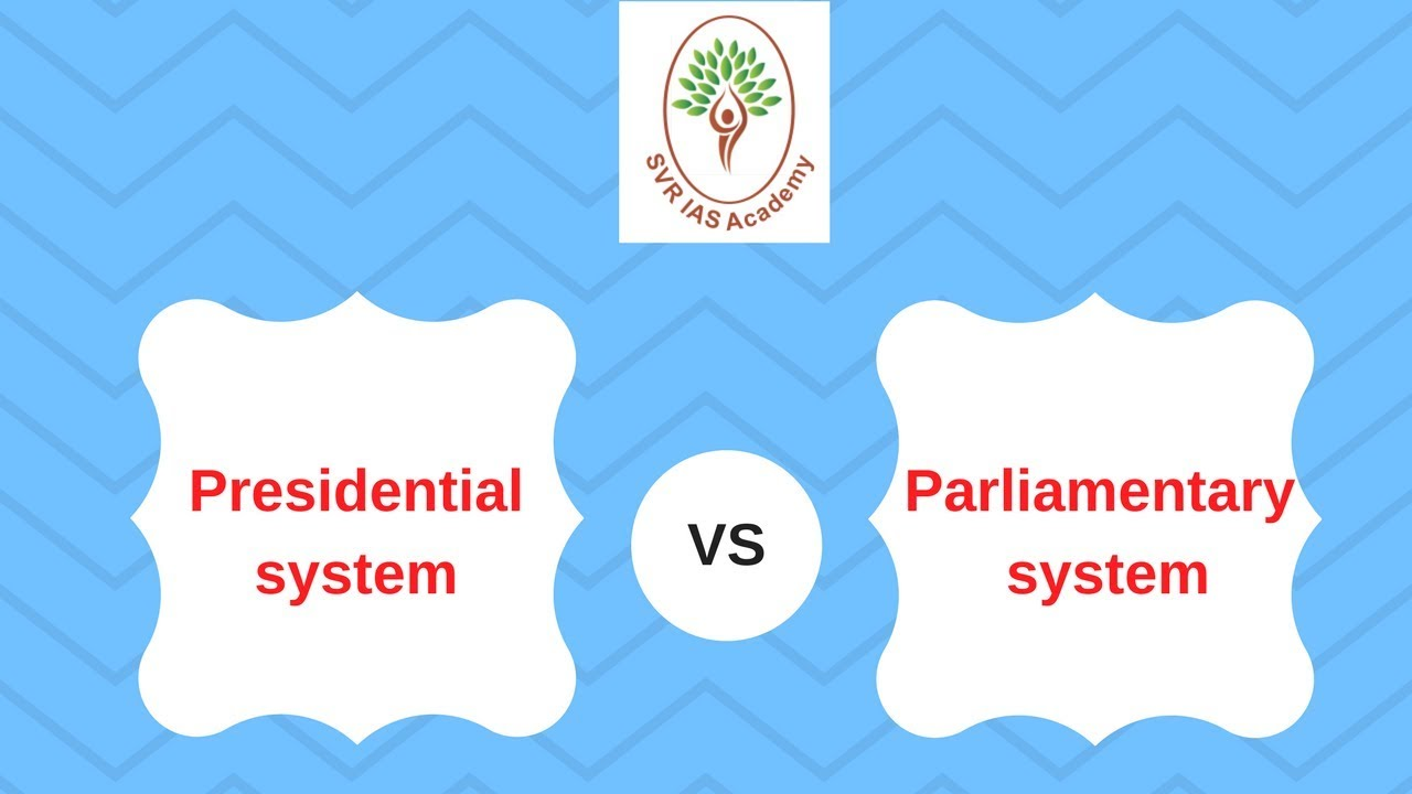 parliamentary system and presidential system