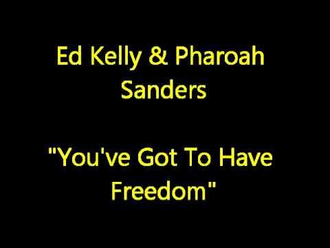 Ed Kelly & Pharoah Sanders - You've Got To Have Freedom